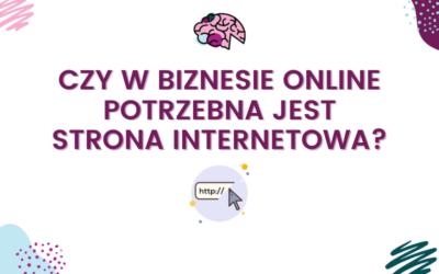 Czy w biznesie online potrzebna jest strona internetowa?