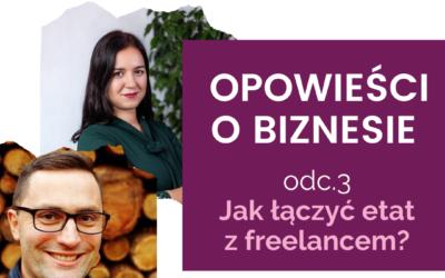 Opowieści o biznesie 03: Jak łączyć freelance z etatem?