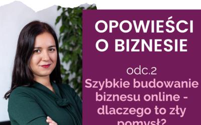 Opowieści o biznesie 02: Szybkie budowanie biznesu online – dlaczego to zły pomysł?